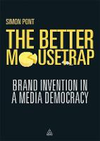 The Better Mousetrap: Brand Invention in a Media Democracy (Paperback)