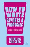 How to Write Reports and Proposals - Creating Success (Paperback)