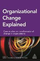 Organizational Change Explained: Case Studies on Transformational Change in Organizations (Paperback)