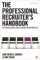The Professional Recruiter's Handbook: Delivering Excellence in Recruitment Practice (Hardback)