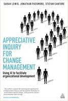 Appreciative Inquiry for Change Management: Using AI to Facilitate Organizational Development (Hardback)