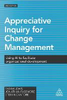 Appreciative Inquiry for Change Management: Using AI to Facilitate Organizational Development (Paperback)