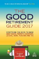 The Good Retirement Guide 2017: Everything You Need to Know About Health, Property, Investment, Leisure, Work, Pensions and Tax (Paperback)