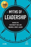 Myths of Leadership: Banish the Misconceptions and Become a Great Leader - Business Myths (Paperback)