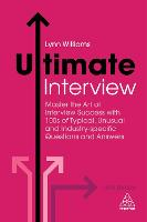Ultimate Interview: Master the Art of Interview Success with 100s of Typical, Unusual and Industry-specific Questions and Answers - Ultimate Series (Paperback)