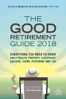 The Good Retirement Guide 2018: Everything You Need to Know About Health, Property, Investment, Leisure, Work, Pensions and Tax (Paperback)
