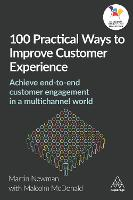 100 Practical Ways to Improve Customer Experience: Achieve End-to-End Customer Engagement in a Multichannel World (Paperback)