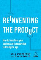 Reinventing the Product: How to Transform your Business and Create Value in the Digital Age (Hardback)