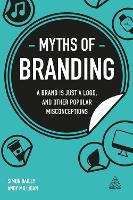 Myths of Branding: A Brand is Just a Logo, and Other Popular Misconceptions - Business Myths (Hardback)
