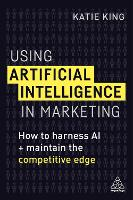 Using Artificial Intelligence in Marketing: How to Harness AI and Maintain the Competitive Edge (Hardback)