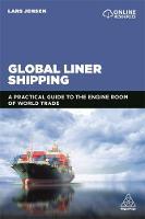 Global Liner Shipping: The Engine Room of World Trade (Hardback)
