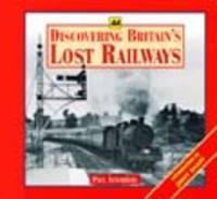 Discovering Britain's Lost Railways (Hardback)