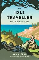 The Idle Traveller: The Art of Slow Travel (Hardback)
