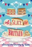 A Slice of Britain: Around the country by cake (Hardback)