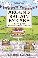 Around Britain by Cake: A Tour of Traditional Teatime Treats (Paperback)