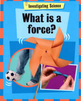 What is a Force? - Investigating Science 5 (Hardback)