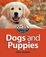 Dogs and Puppies - Get to Know Your Pet 2 (Hardback)