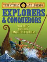 Explorers and Conquerors - True Stories & Legends (Hardback)