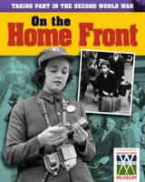 On the Home Front - Taking Part in the Second World War 4 (Hardback)