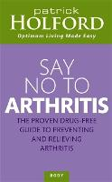 Say No To Arthritis: The proven drug free guide to preventing and relieving arthritis (Paperback)