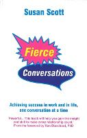 Fierce Conversations: Achieving Success in Work and in Life, One Conversation at a Time (Paperback)