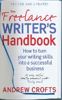 The Freelance Writer's Handbook: How to turn your writing skills into a successful business (Paperback)