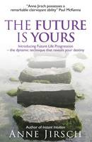 The Future is Yours: Introducing Future Life Progression - The Dynamic Technique That Reveals Your Destiny (Paperback)