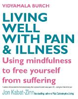 Living Well With Pain And Illness: Using mindfulness to free yourself from suffering (Paperback)