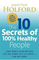 The 10 Secrets Of 100% Healthy People: Some people never get sick and are always full of energy - find out how! (Paperback)