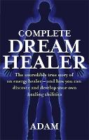 Complete Dreamhealer: The incredible true story of an energy healer - and how you can discover and develop your own healing abilities (Paperback)
