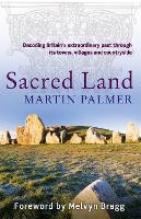 Sacred Land: Decoding Britain's extraordinary past through its towns, villages and countryside (Paperback)
