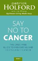 Say No To Cancer: The drug-free guide to preventing and helping fight cancer (Paperback)