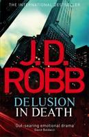 Delusion in Death - In Death 35 (Hardback)
