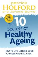 The 10 Secrets Of Healthy Ageing: How to live longer, look younger and feel great (Paperback)