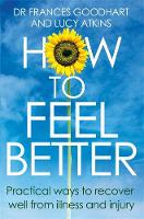 How to Feel Better: Practical ways to recover well from illness and injury (Paperback)