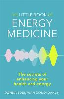 The Little Book of Energy Medicine: The secrets of enhancing your health and energy (Paperback)