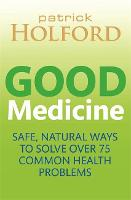 Good Medicine: Safe, natural ways to solve over 75 common health problems (Paperback)