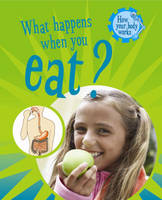 What Happens When You Eat? - How Your Body Works 3 (Hardback)