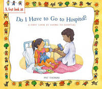 Do I Have to Go to Hospital?: A First Look at Going to Hospital - A First Look at... 7 (Paperback)