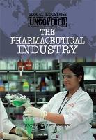 Global Industries Uncovered: The Pharmaceutical Industry - Global Industries Uncovered (Hardback)