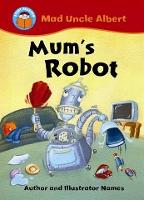 Start Reading: Mad Uncle Albert: Mum's Robot - Start Reading: Mad Uncle Albert (Paperback)