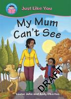 My Mum Can't See - Start Reading: Just Like You 3 (Hardback)
