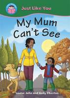 My Mum Can't See - Start Reading: Just Like You 3 (Paperback)