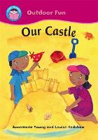 Start Reading: Outdoor Fun: Our Castle - Start Reading: Outdoor Fun (Paperback)