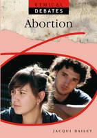 Abortion - Ethical Debates 2 (Hardback)
