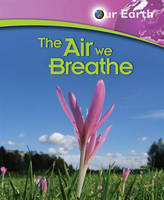 The Air We Breathe - Our Earth (Paperback)
