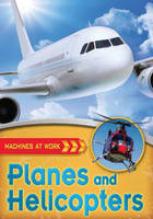 Planes and Helicopters - Machines at Work 4 (Hardback)
