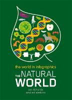 The World in Infographics: The Natural World - World in Infographics (Hardback)