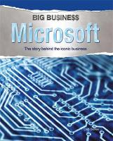 Microsoft: The Story Behind the Iconic Business - Big Business 8 (Hardback)