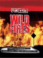 Planet in Peril: Wild Fires - Planet in Peril (Hardback)